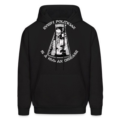 Sweat (Hoodie) Every politician is a human disease