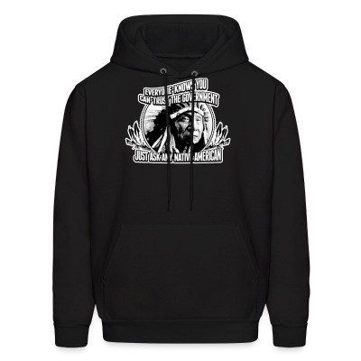 Sweat (Hoodie) Everyone knows you can trust the government just ask any native american
