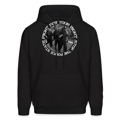 Sweat (Hoodie) Fight for your right stop the police state