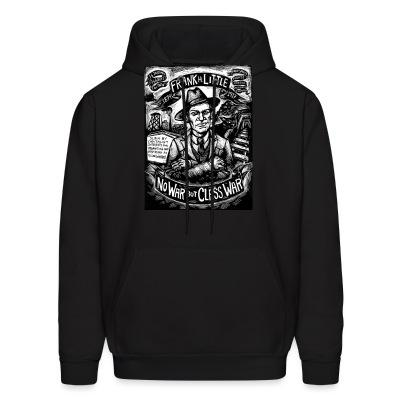 Sweat (Hoodie) Frank H. Little - No war but class war