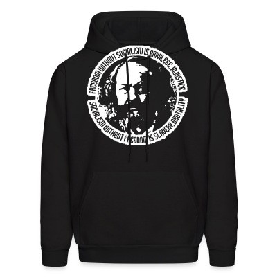 Sweat (Hoodie) Freedom without socialism is privilege, injustice - socialism without freedom is slavery, brutality (Mikhail Bakunin)