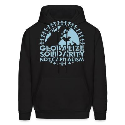 Sweat (Hoodie) Globalize solidarity not capitalism