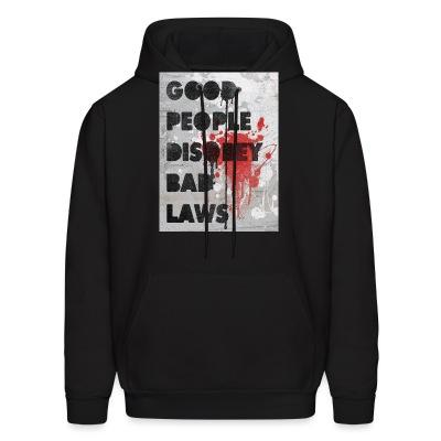 Sweat (Hoodie) Good people disobey bad laws