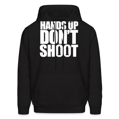Sweat (Hoodie) Hands up don't shoot