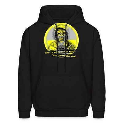 Sweat (Hoodie) Harness the wind, the sun and the waves - we don't need this nuclear waste!