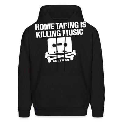 Sweat (Hoodie) Home taping is killing music and it's illegal