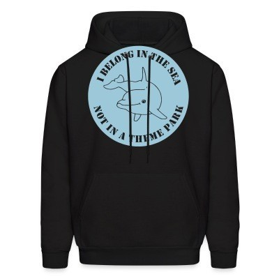 Sweat (Hoodie) I belong in the sea not in a theme park