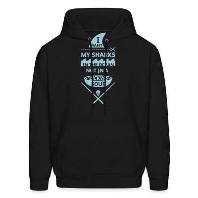 Sweat (Hoodie) I want my sharks in the ocean not in a fucking soup