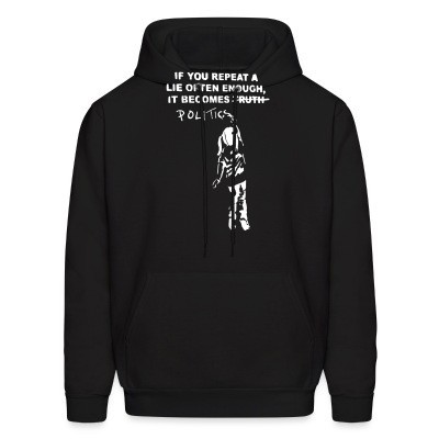Sweat (Hoodie) If you repeat a lie often enough, it become politics