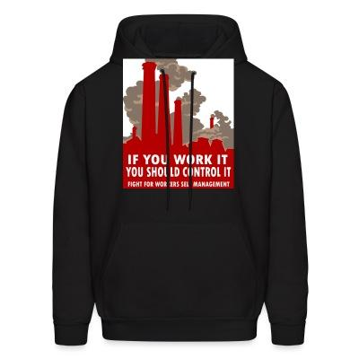 Sweat (Hoodie) If you work it you should control it - fight for workers self management