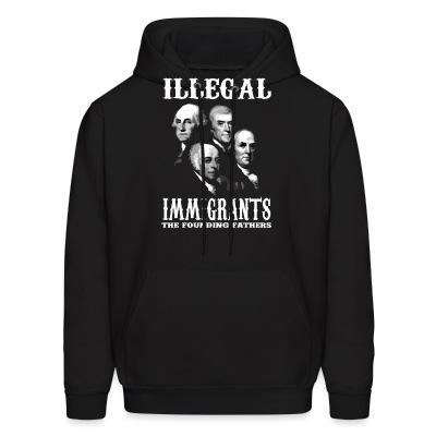 Sweat (Hoodie) Illegal immigrants: the founding fathers