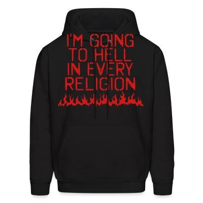 Sweat (Hoodie) I'm going to hell in every religion