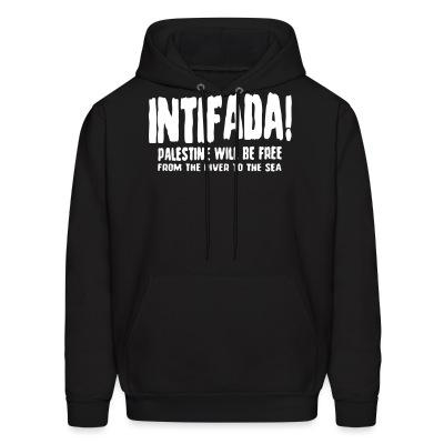 Intifada! Palestine will be free from the river to the sea