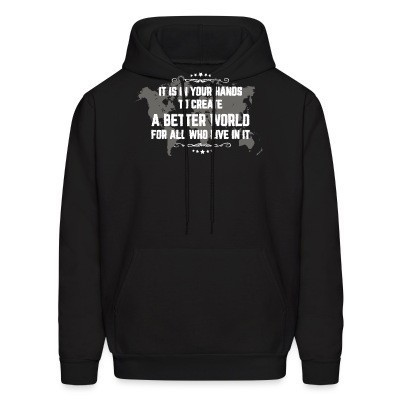 Sweat (Hoodie) It is in your hands to create a better world for all who live in it