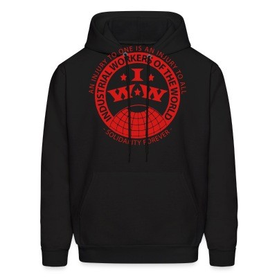 Sweat (Hoodie) IWW - Industrial Workers of the World - an injury to one is an injury to all - solidarity forever