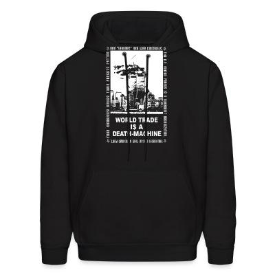 Sweat (Hoodie) Leftover Crack - World trade is a death-machine