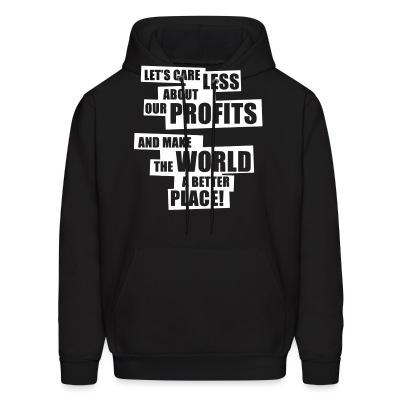 Sweat (Hoodie) Let's care less about our profits and make the world a better place!