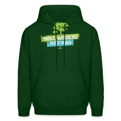 Sweat (Hoodie) Make gardens not war