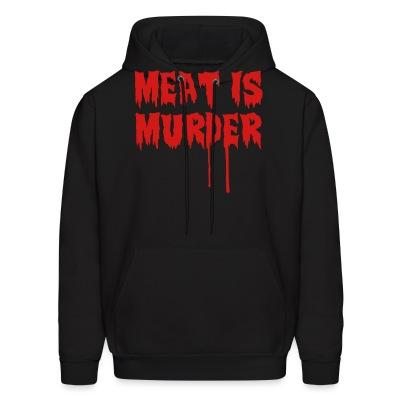 Sweat (Hoodie) Meat is murder