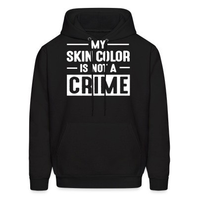 Sweat (Hoodie) My skin color is not a crime