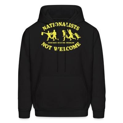 Sweat (Hoodie) Nationalists not welcome. Your hatred is the problem