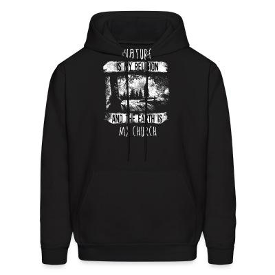 Sweat (Hoodie) Nature is my religion and the earth is my church