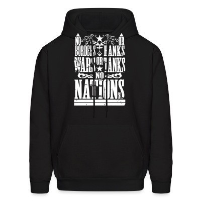 Sweat (Hoodie) No borders or banks, no wars or tanks, no nations
