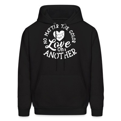 No matter the color, Love one another