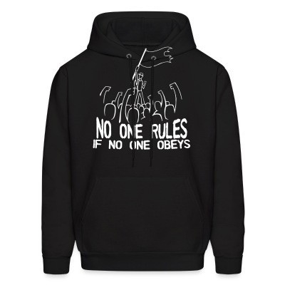 Sweat (Hoodie) No one rules if no one obeys