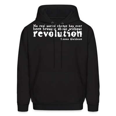 Sweat (Hoodie) No real social change has ever been brought about without revolution (Emma Goldman)