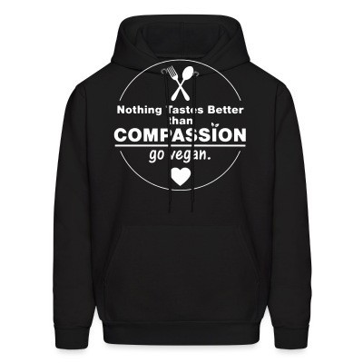 Sweat (Hoodie) Nothing tastes better than compassion go vegan
