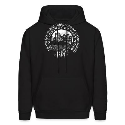 Sweat (Hoodie) Nuclear Death Terror - As we consume shall we be consumed as we destroy be destroyed