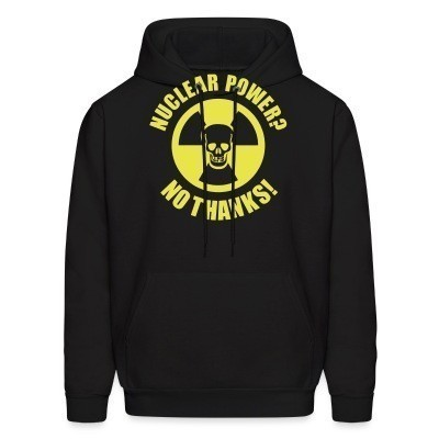 Sweat (Hoodie) Nuclear power? no thanks!