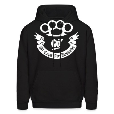 Sweat (Hoodie) Oi! All Cops Are Bastards