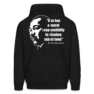 Sweat (Hoodie) One has a moral responsibility to disobey unjust laws (Martin Luther King Jr)