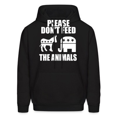 Sweat (Hoodie) Please don't feed the animals (democrats & republicans)