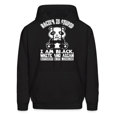 Sweat (Hoodie) Racism is stupid - i am black, white and asian but everyone still loves me