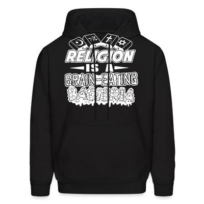 Sweat (Hoodie) Religion is a brain-eating bacteria