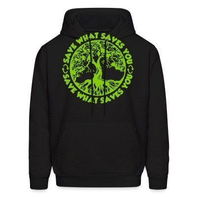 Sweat (Hoodie) Save what saves you
