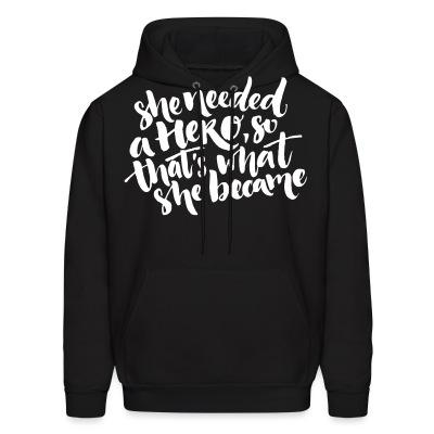 Sweat (Hoodie) She needed a hero, so that's what she became