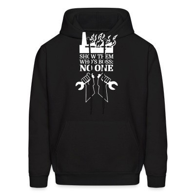 Sweat (Hoodie) Show them who's boss: no one