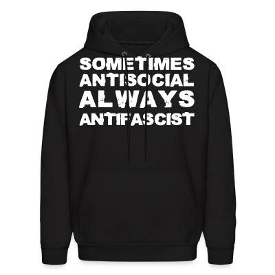 Sweat (Hoodie) Sometimes antisocial always antifascist