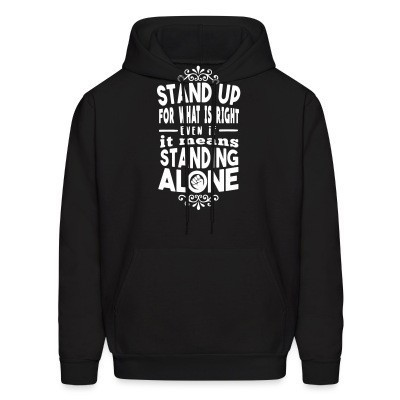 Sweat (Hoodie) Stand up for what is right even if it means standing alone