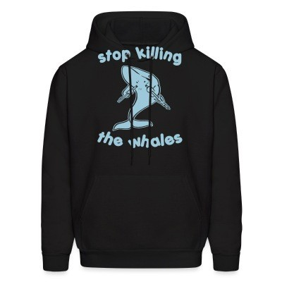 Sweat (Hoodie) Stop killing the whales