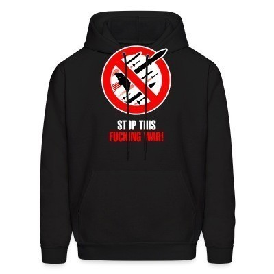 Sweat (Hoodie) Stop this fucking war!