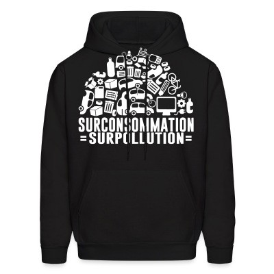 Sweat (Hoodie) Surconsommation = surpollution