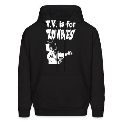 Sweat (Hoodie) T.V. is for zombies