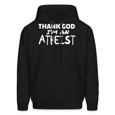 Sweat (Hoodie) Thank god I'm an atheist