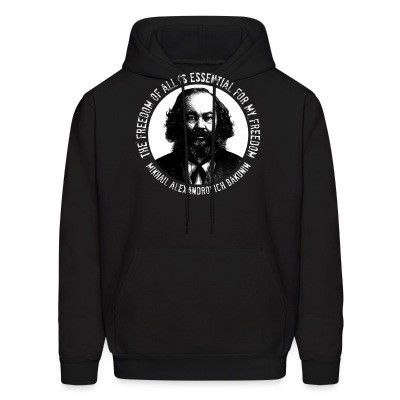 Sweat (Hoodie) The freedom of all is essential for my freedom (Mikhail Alexandrovich Bakunin)