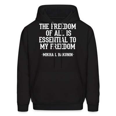 Sweat (Hoodie) The freedom of all is essential to my freedom (Mikhail Bakunin)